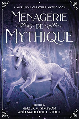 Menagerie de Mythique: A Mythical Creature Anthology